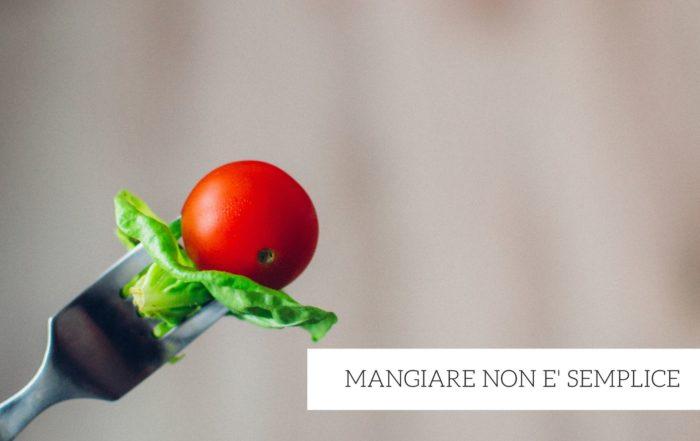 MANGIARE NON E' SEMPLICE