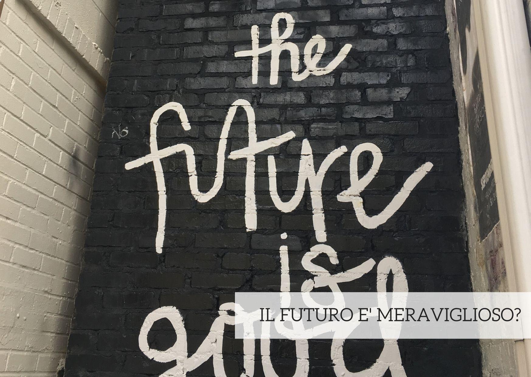 Il futuro è meraviglioso?