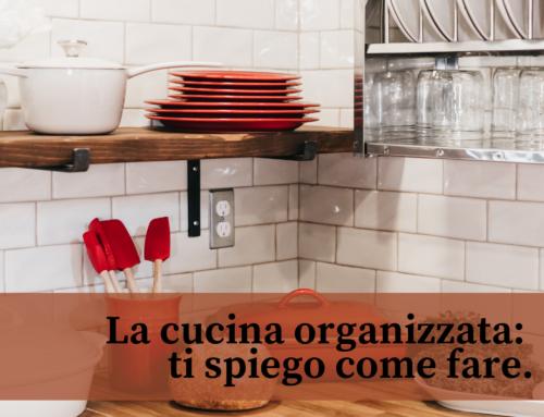 La cucina organizzata: ti spiego come fare!
